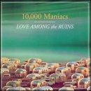 Discografía de 10,000 Maniacs: Love Among the Ruins