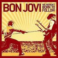 Canción  We Weren't Born To Follow de Bon Jovi