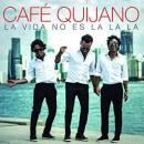 La vida no es la, la, la | Café Quijano