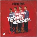 Chris Rea - The Return of the Fabulous Hofner Blue Notes