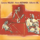 Discografía de Gilberto Gil: Caetano Veloso, Maria Bethania and Gilberto Gil