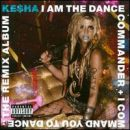 Ke$ha: álbum I Am the Dance Commander + I Command You to Dance: The Remix Album