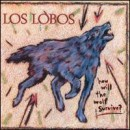 Discografía de Los Lobos: How Will the Wolf Survive?