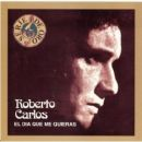 Discografía de Roberto Carlos: El Dia Que Me Quieras