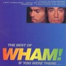 Wham! - If You Were There (The Best Of Wham)
